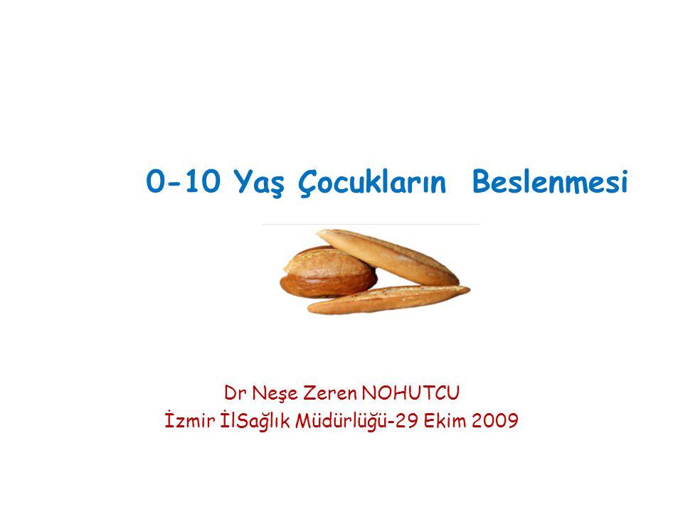 Dr Neşe Zeren NOHUTCU İzmir İlSağlık Müdürlüğü-29 Ekim 2009 0-10 Yaş Çocukların Beslenmesi