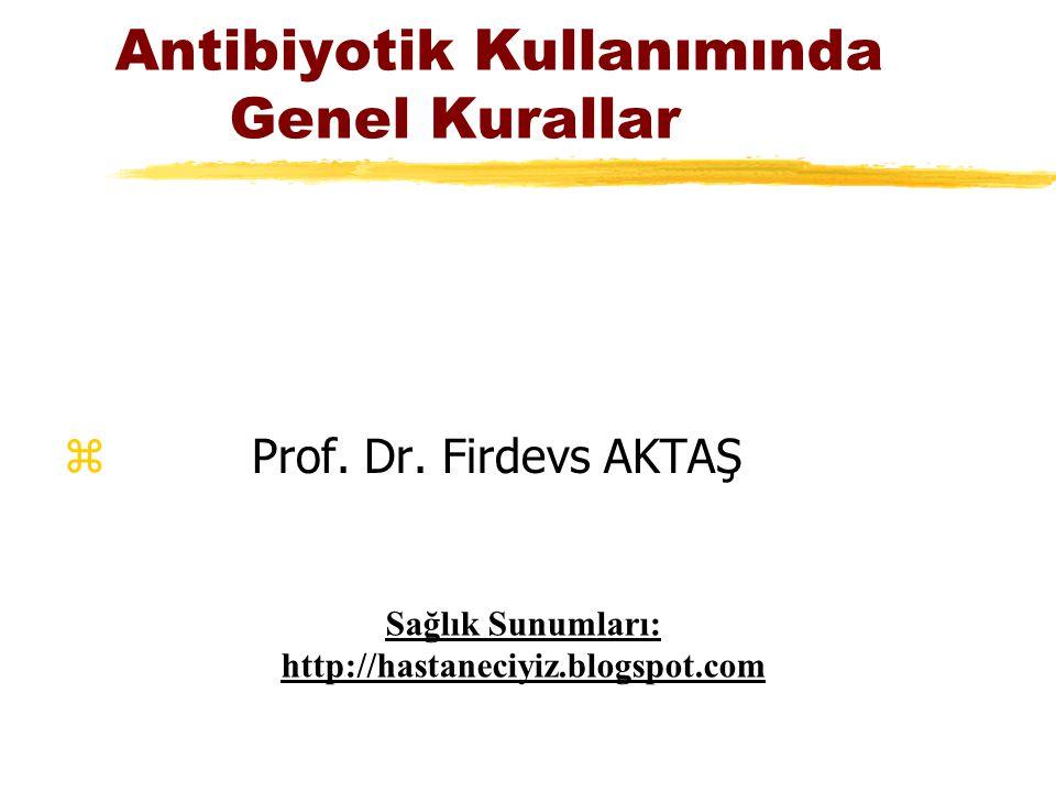 Antibiyotik Kullanımında Genel Kurallar z Prof. Dr. Firdevs AKTAŞ Sağlık Sunumları: http://hastaneciyiz.blogspot.com
