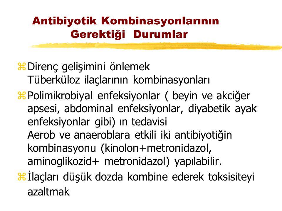 Antibiyotik Kombinasyonlarının Gerektiği Durumlar zDirenç gelişimini önlemek Tüberküloz ilaçlarının kombinasyonları zPolimikrobiyal enfeksiyonlar ( be