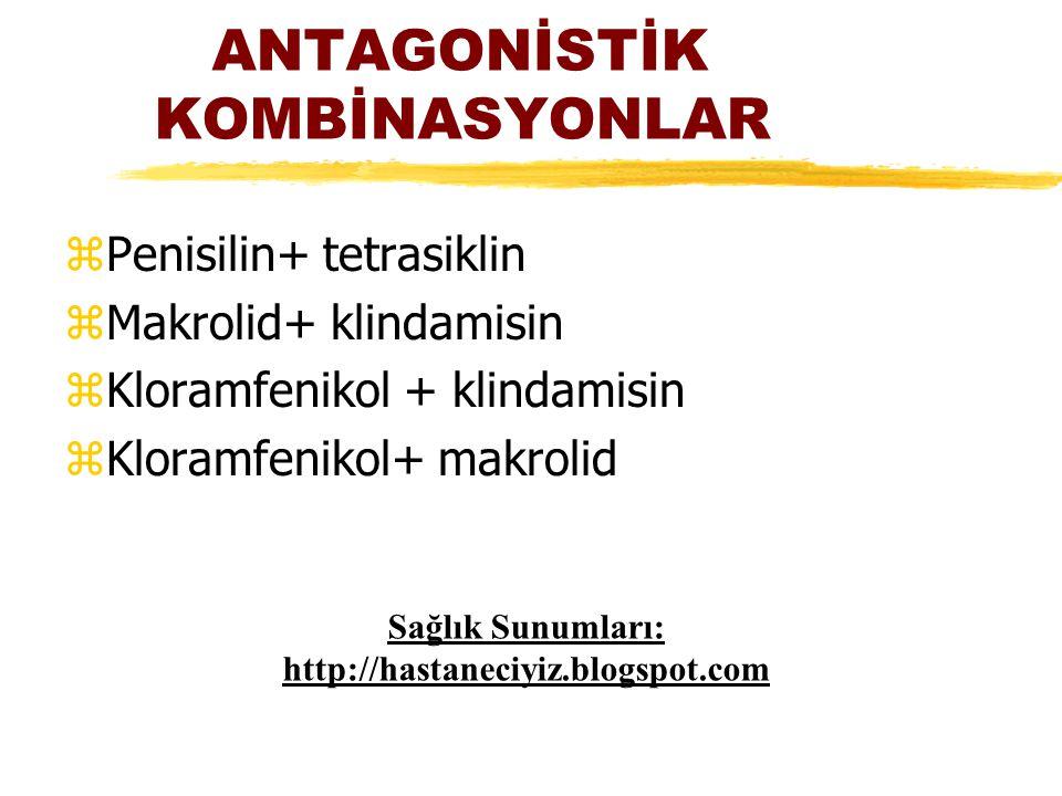 ANTAGONİSTİK KOMBİNASYONLAR zPenisilin+ tetrasiklin zMakrolid+ klindamisin zKloramfenikol + klindamisin zKloramfenikol+ makrolid Sağlık Sunumları: htt