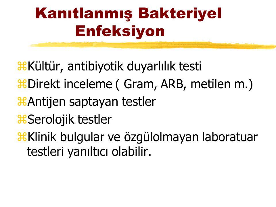 Kanıtlanmış Bakteriyel Enfeksiyon zKültür, antibiyotik duyarlılık testi zDirekt inceleme ( Gram, ARB, metilen m.) zAntijen saptayan testler zSerolojik