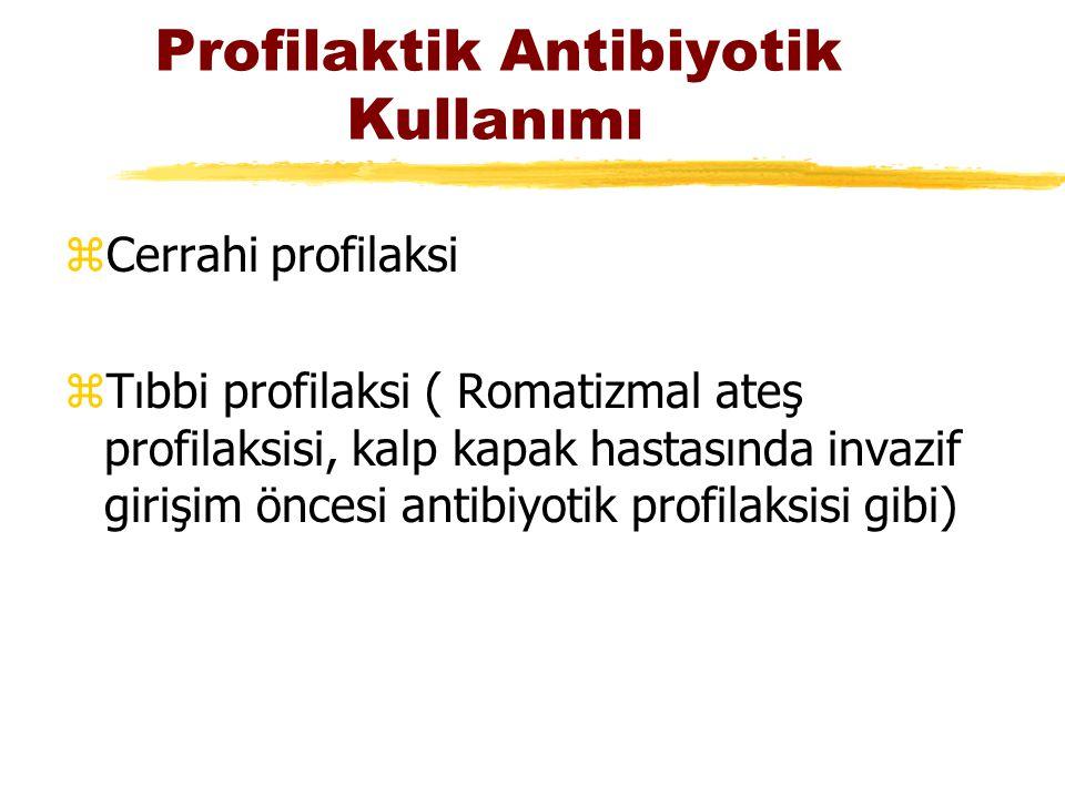 Profilaktik Antibiyotik Kullanımı zCerrahi profilaksi zTıbbi profilaksi ( Romatizmal ateş profilaksisi, kalp kapak hastasında invazif girişim öncesi a