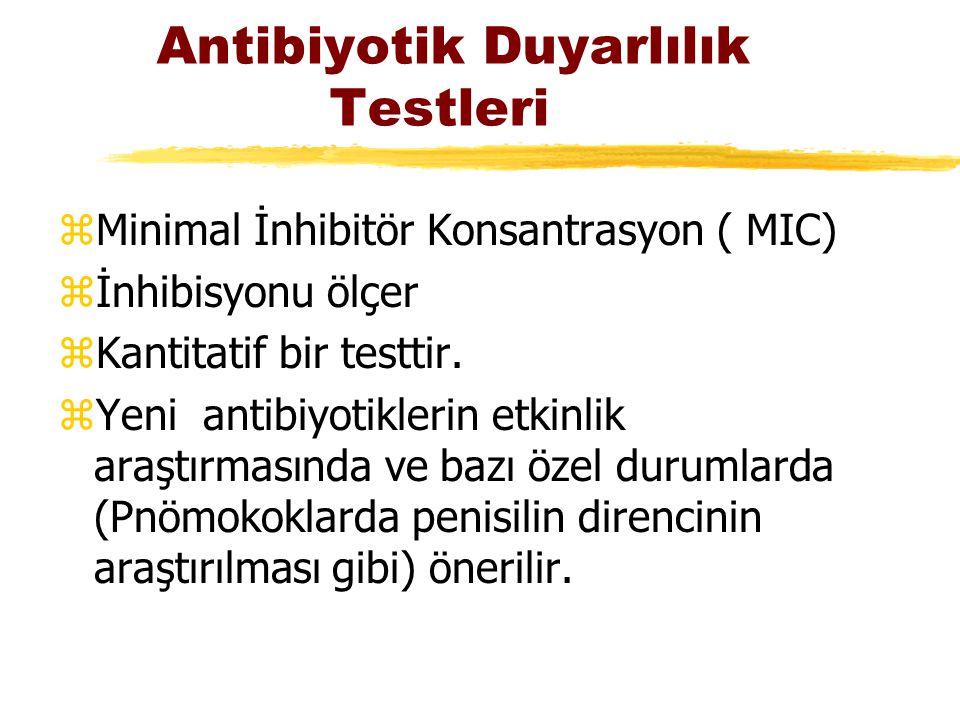Antibiyotik Duyarlılık Testleri zMinimal İnhibitör Konsantrasyon ( MIC) zİnhibisyonu ölçer zKantitatif bir testtir. zYeni antibiyotiklerin etkinlik ar