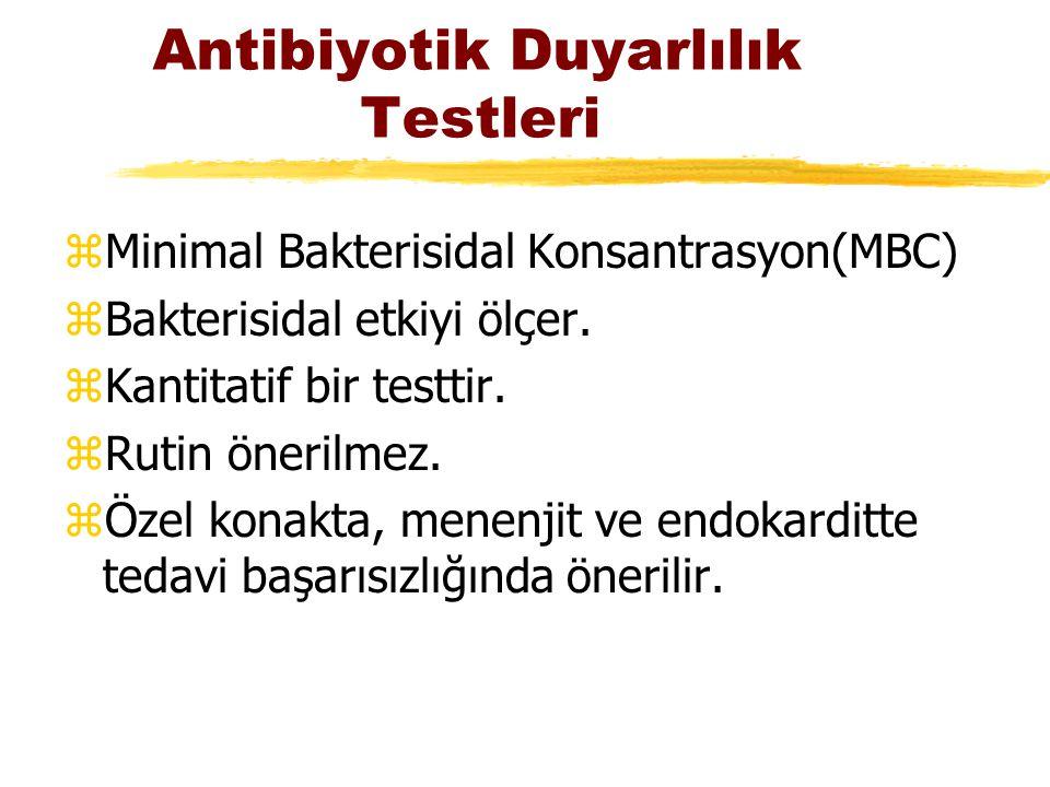 Antibiyotik Duyarlılık Testleri zMinimal Bakterisidal Konsantrasyon(MBC) zBakterisidal etkiyi ölçer. zKantitatif bir testtir. zRutin önerilmez. zÖzel