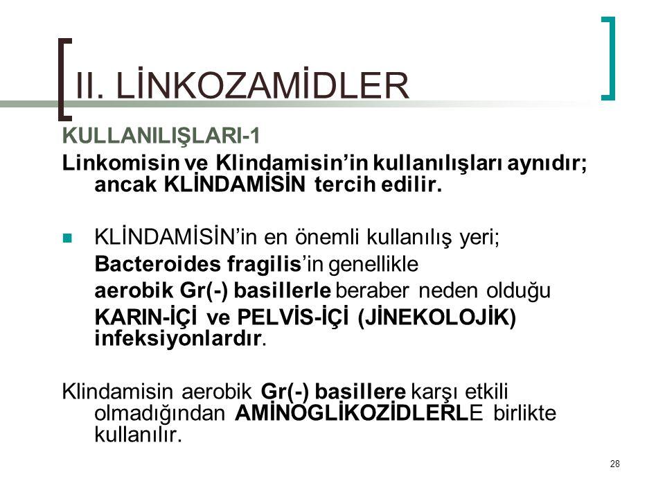 28 II. LİNKOZAMİDLER KULLANILIŞLARI-1 Linkomisin ve Klindamisin'in kullanılışları aynıdır; ancak KLİNDAMİSİN tercih edilir. KLİNDAMİSİN'in en önemli k
