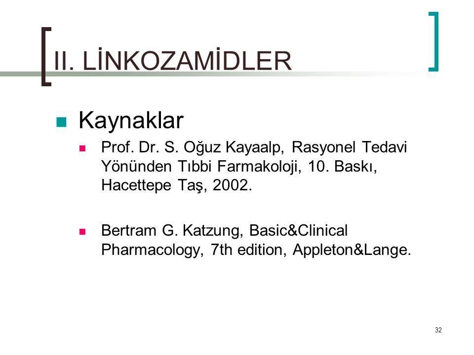 32 II. LİNKOZAMİDLER Kaynaklar Prof. Dr. S. Oğuz Kayaalp, Rasyonel Tedavi Yönünden Tıbbi Farmakoloji, 10. Baskı, Hacettepe Taş, 2002. Bertram G. Katzu
