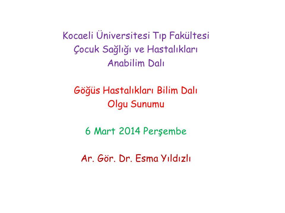 Kocaeli Üniversitesi Tıp Fakültesi Çocuk Sağlığı ve Hastalıkları Anabilim Dalı Göğüs Hastalıkları Bilim Dalı Olgu Sunumu 6 Mart 2014 Perşembe Ar. Gör.