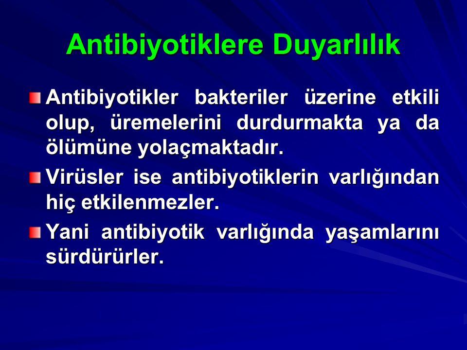 Antibiyotiklere Duyarlılık Antibiyotikler bakteriler üzerine etkili olup, üremelerini durdurmakta ya da ölümüne yolaçmaktadır. Virüsler ise antibiyoti