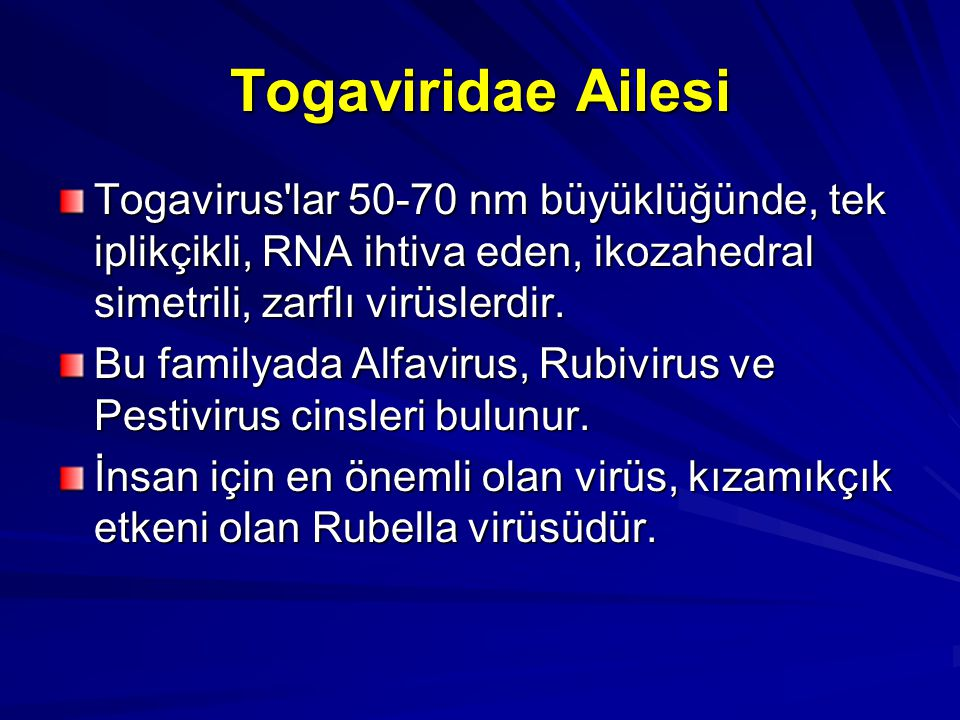 Togaviridae Ailesi Togavirus'lar 50-70 nm büyüklüğünde, tek iplikçikli, RNA ihtiva eden, ikozahedral simetrili, zarflı virüslerdir. Bu familyada Alfav