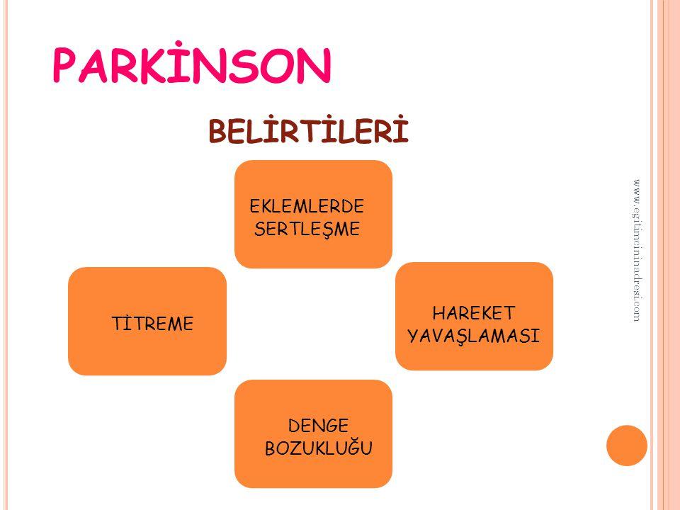 PARKİNSON TİTREME EKLEMLERDE SERTLEŞME HAREKET YAVAŞLAMASI DENGE BOZUKLUĞU BELİRTİLERİ www.egitimcininadresi.com