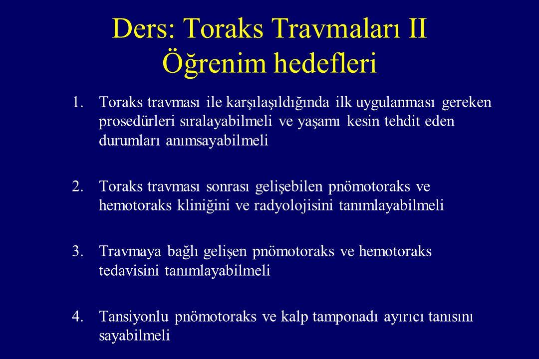 Ders: Toraks Travmaları II Öğrenim hedefleri 1.Toraks travması ile karşılaşıldığında ilk uygulanması gereken prosedürleri sıralayabilmeli ve yaşamı ke