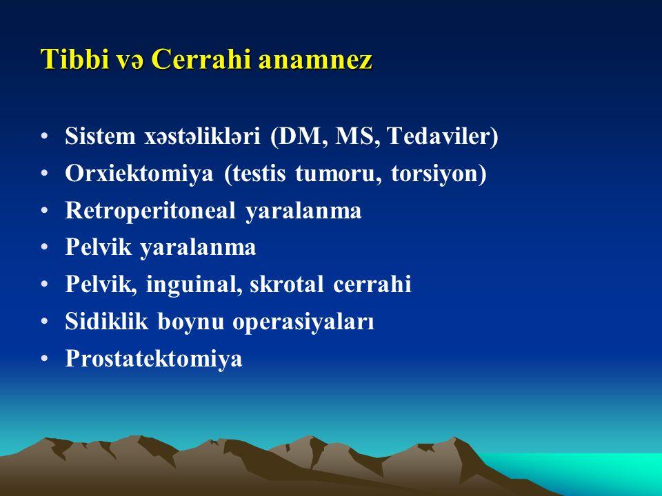 Tibbi və Cerrahi anamnez Sistem xəstəlikləri (DM, MS, Tedaviler) Orxiektomiya (testis tumoru, torsiyon) Retroperitoneal yaralanma Pelvik yaralanma Pel