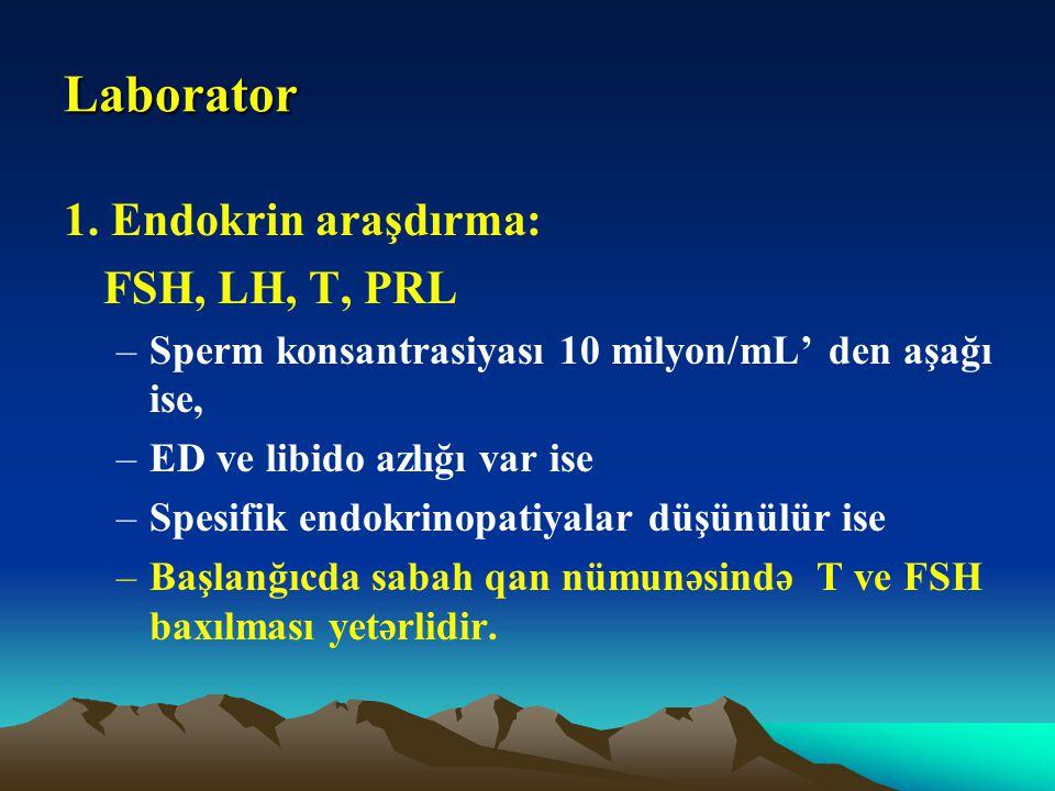 Laborator 1. Endokrin araşdırma: FSH, LH, T, PRL –Sperm konsantrasiyası 10 milyon/mL' den aşağı ise, –ED ve libido azlığı var ise –Spesifik endokrinop