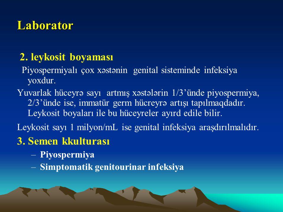 Laborator 2. leykosit boyaması Piyospermiyalı çox xəstənin genital sisteminde infeksiya yoxdur. Yuvarlak hüceyrə sayı artmış xəstələrin 1/3'ünde piyos