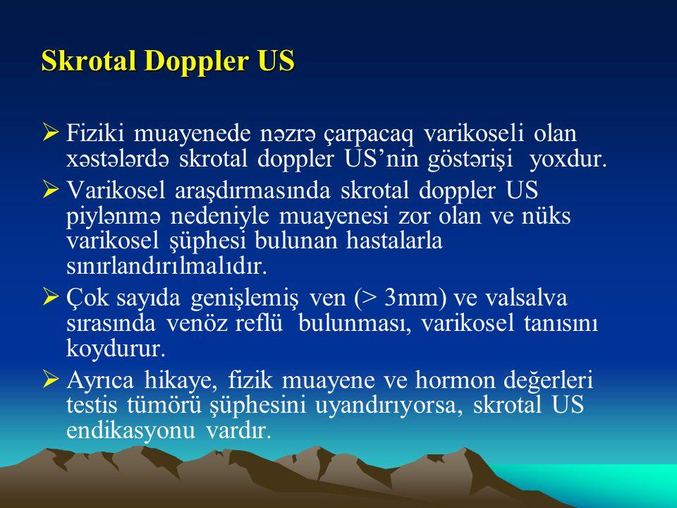 Skrotal Doppler US  Fiziki muayenede nəzrə çarpacaq varikoseli olan xəstələrdə skrotal doppler US'nin göstərişi yoxdur.  Varikosel araşdırmasında sk
