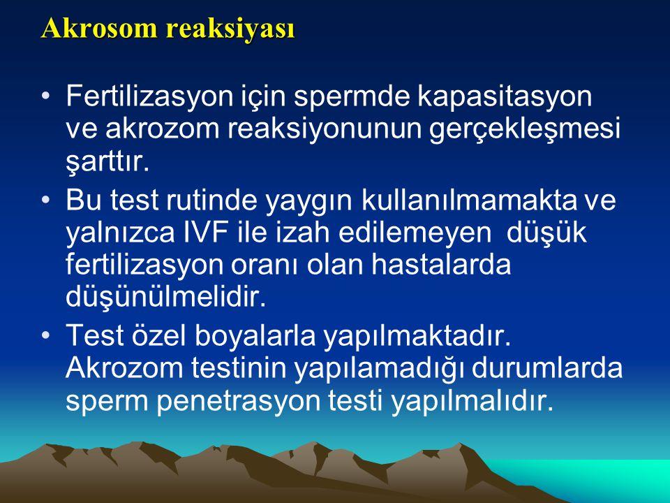 Akrosom reaksiyası Fertilizasyon için spermde kapasitasyon ve akrozom reaksiyonunun gerçekleşmesi şarttır. Bu test rutinde yaygın kullanılmamakta ve y