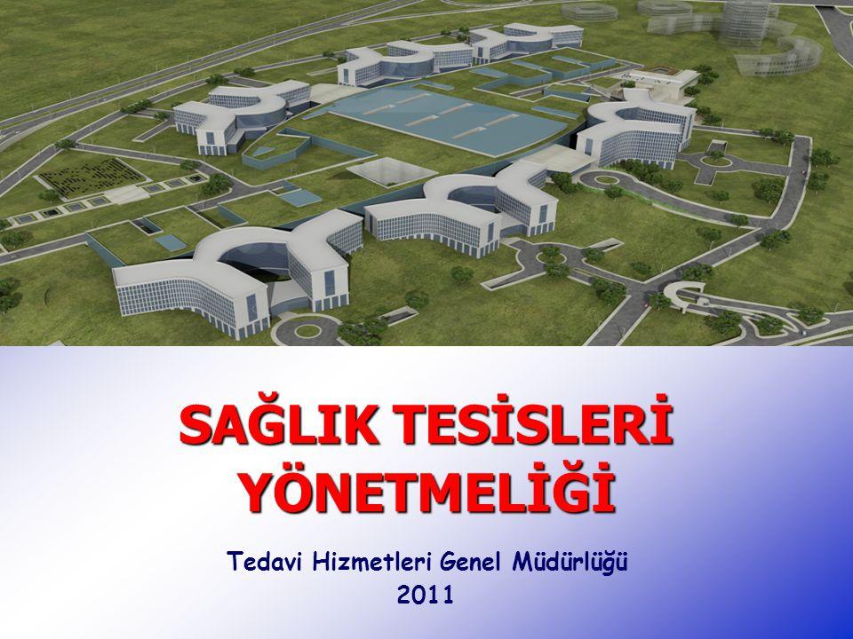 SAĞLIK TESİSLERİ YÖNETMELİĞİ Tedavi Hizmetleri Genel Müdürlüğü 2011