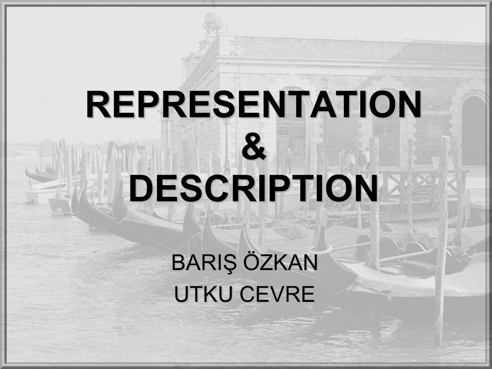 REPRESENTATION & DESCRIPTION BARIŞ ÖZKAN UTKU CEVRE BARIŞ ÖZKAN UTKU CEVRE