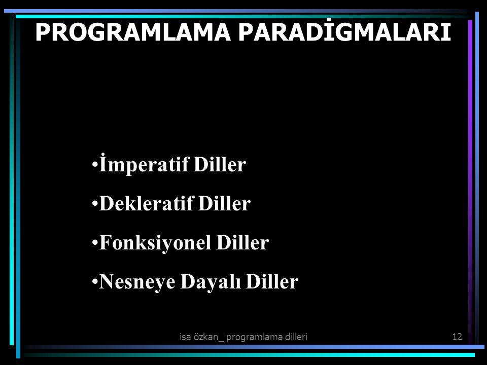 isa özkan_ programlama dilleri12 İmperatif Diller Dekleratif Diller Fonksiyonel Diller Nesneye Dayalı Diller PROGRAMLAMA PARADİGMALARI