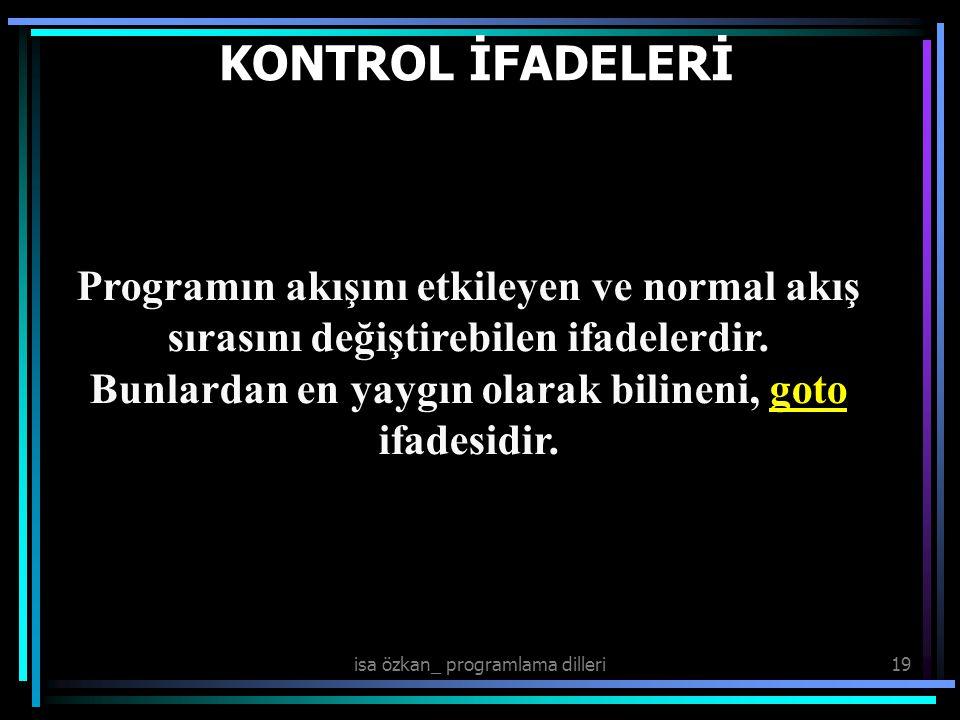 isa özkan_ programlama dilleri19 KONTROL İFADELERİ Programın akışını etkileyen ve normal akış sırasını değiştirebilen ifadelerdir.
