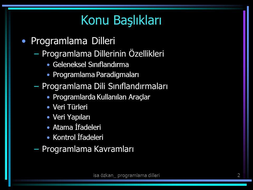 2 Konu Başlıkları Programlama Dilleri –Programlama Dillerinin Özellikleri Geleneksel Sınıflandırma Programlama Paradigmaları –Programlama Dili Sınıflandırmaları Programlarda Kullanılan Araçlar Veri Türleri Veri Yapıları Atama İfadeleri Kontrol İfadeleri –Programlama Kavramları