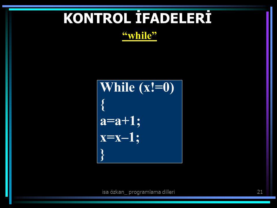 isa özkan_ programlama dilleri21 KONTROL İFADELERİ while While (x!=0) { a=a+1; x=x–1; }