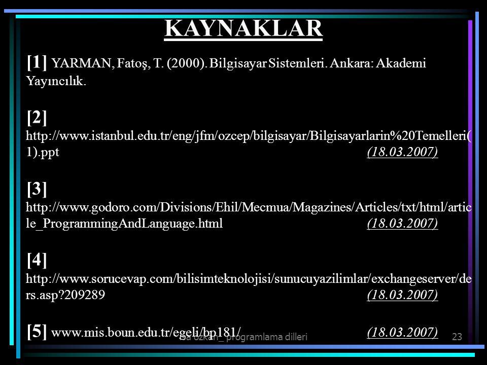 isa özkan_ programlama dilleri23 [1] YARMAN, Fatoş, T. (2000). Bilgisayar Sistemleri. Ankara: Akademi Yayıncılık. [2] http://www.istanbul.edu.tr/eng/j