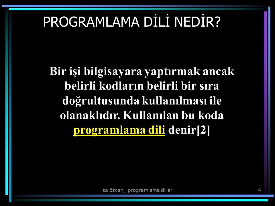 isa özkan_ programlama dilleri15 Programlama dilleri çeşitli işlemleri yapabilmek için kullanılabilecek veri türlerini ve bu türler üzerinde yapılabilecek işlemleri tanımlar.