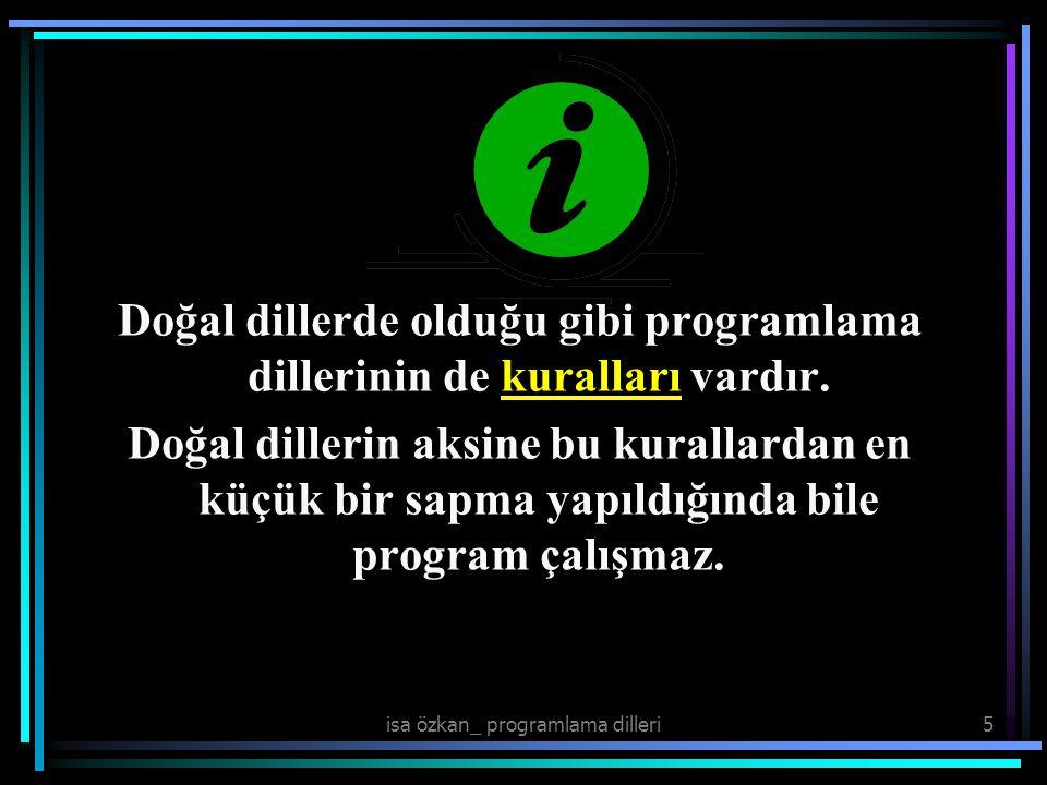 isa özkan_ programlama dilleri5 Doğal dillerde olduğu gibi programlama dillerinin de kuralları vardır. Doğal dillerin aksine bu kurallardan en küçük b
