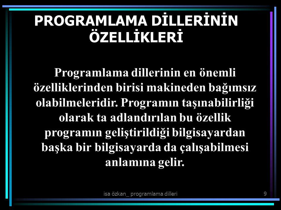 isa özkan_ programlama dilleri10 PROGRAMLAMA DİLİ SINIFLANDIRMALARI 1.Makine dilleri, 2.Assembly dilleri, 3.Üst düzey diller, 4.Uygulama üreteçleri.
