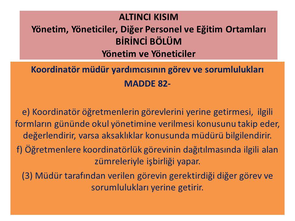 ALTINCI KISIM Yönetim, Yöneticiler, Diğer Personel ve Eğitim Ortamları BİRİNCİ BÖLÜM Yönetim ve Yöneticiler Koordinatör müdür yardımcısının görev ve s