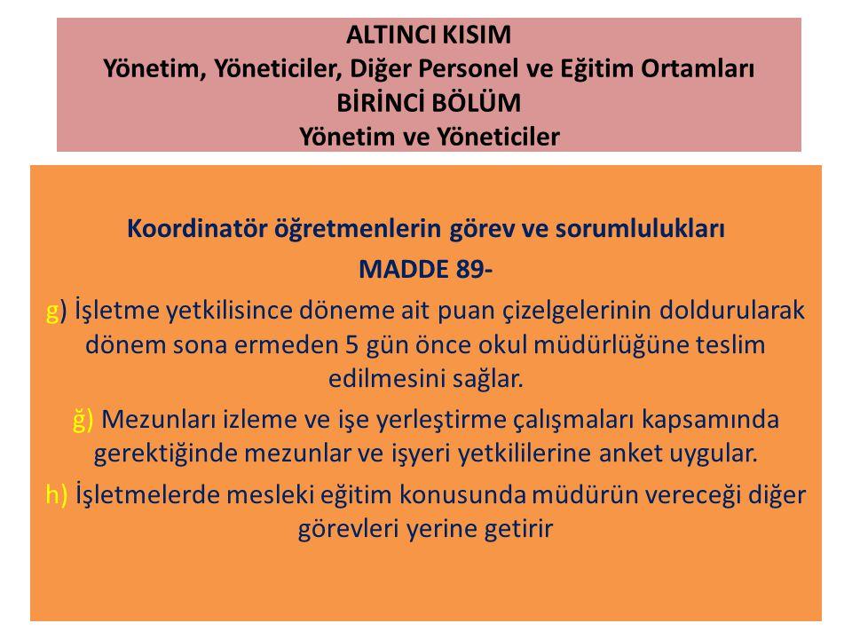 ALTINCI KISIM Yönetim, Yöneticiler, Diğer Personel ve Eğitim Ortamları BİRİNCİ BÖLÜM Yönetim ve Yöneticiler Koordinatör öğretmenlerin görev ve sorumlu