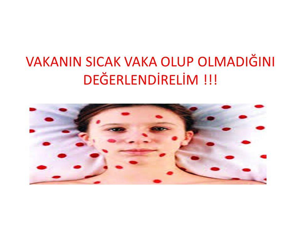 VAKANIN SICAK VAKA OLUP OLMADIĞINI DEĞERLENDİRELİM !!!