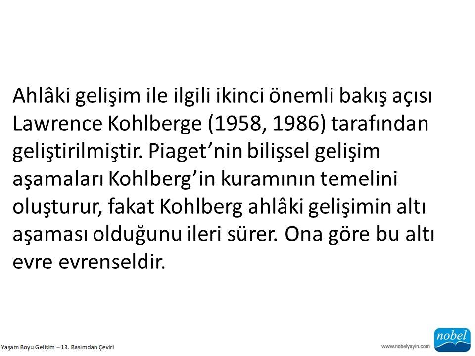 Ahlâki gelişim ile ilgili ikinci önemli bakış açısı Lawrence Kohlberge (1958, 1986) tarafından geliştirilmiştir. Piaget'nin bilişsel gelişim aşamaları