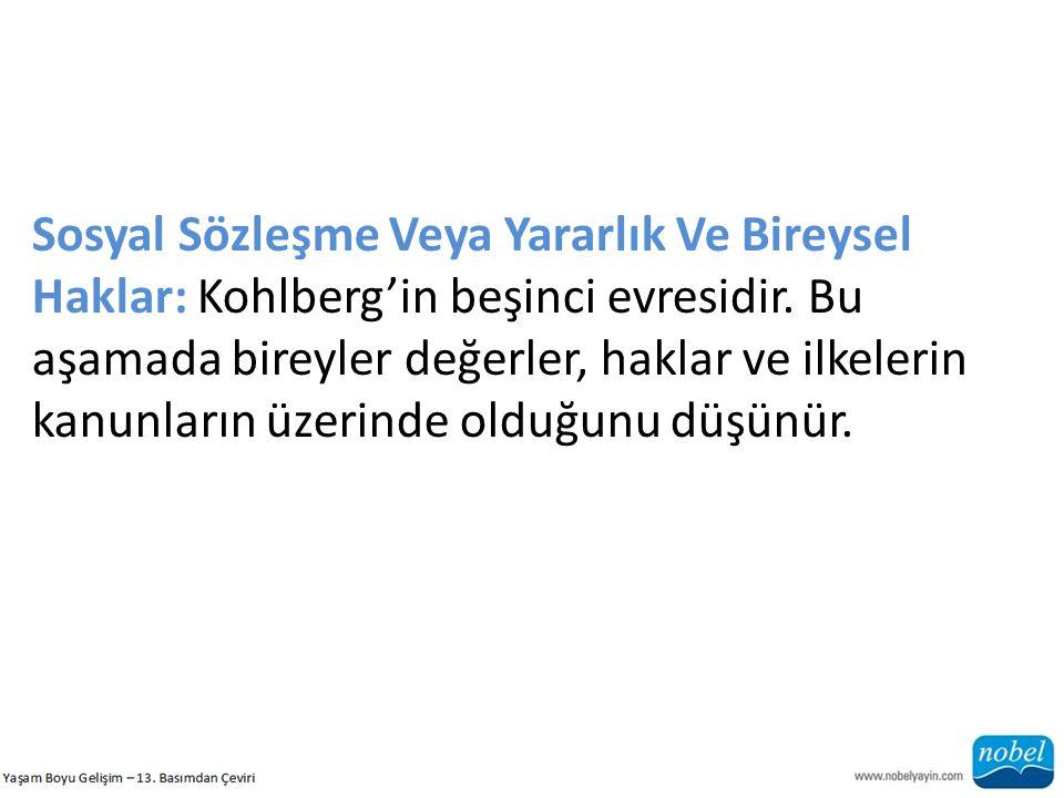 Sosyal Sözleşme Veya Yararlık Ve Bireysel Haklar: Kohlberg'in beşinci evresidir. Bu aşamada bireyler değerler, haklar ve ilkelerin kanunların üzerinde