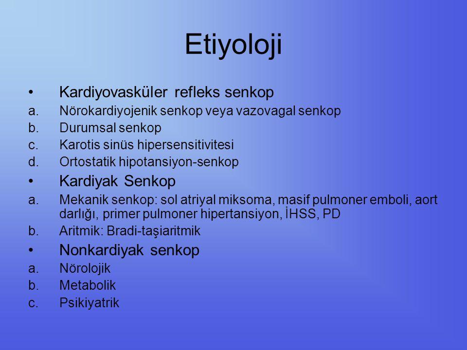 Etiyoloji Kardiyovasküler refleks senkop a.Nörokardiyojenik senkop veya vazovagal senkop b.Durumsal senkop c.Karotis sinüs hipersensitivitesi d.Ortost