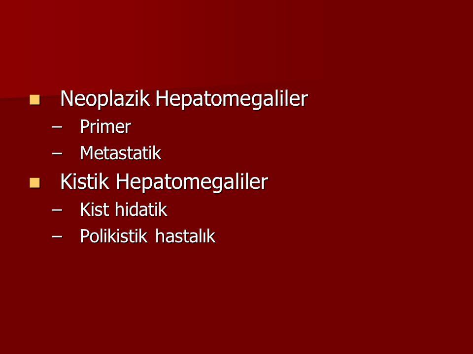 Neoplazik Hepatomegaliler Neoplazik Hepatomegaliler –Primer –Metastatik Kistik Hepatomegaliler Kistik Hepatomegaliler –Kist hidatik –Polikistik hastal