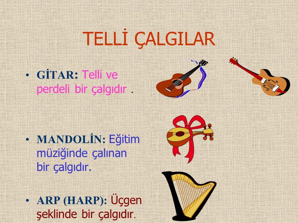 TELLİ ÇALGILAR GİTAR : Telli ve perdeli bir çalgıdır. MANDOLİN: Eğitim müziğinde çalınan bir çalgıdır. ARP (HARP): Üçgen şeklinde bir çalgıdır.