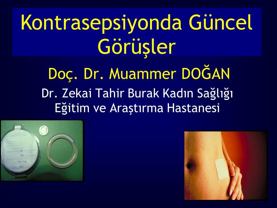 Kontrasepsiyonda Güncel Görüşler Doç. Dr. Muammer DOĞAN Dr. Zekai Tahir Burak Kadın Sağlığı Eğitim ve Araştırma Hastanesi