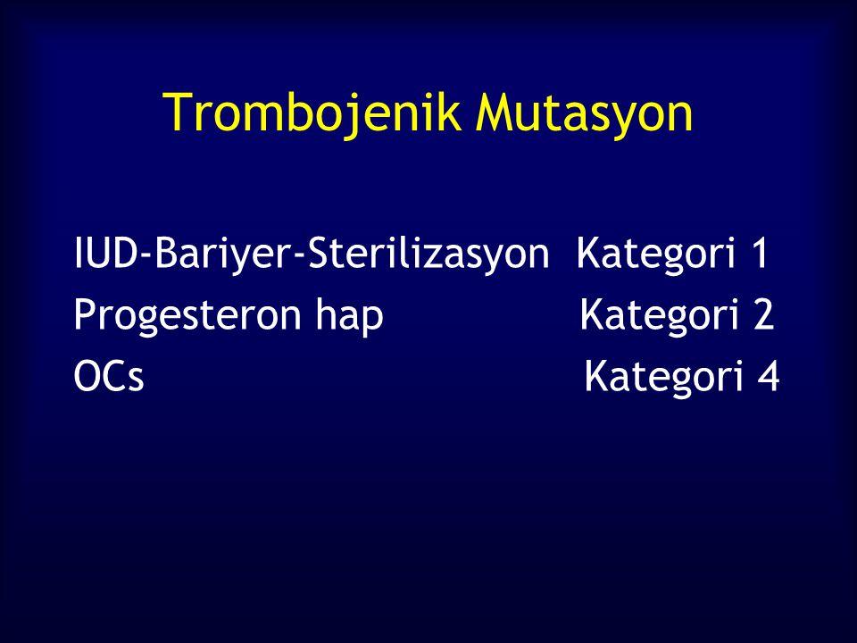 Trombojenik Mutasyon IUD-Bariyer-Sterilizasyon Kategori 1 Progesteron hap Kategori 2 OCs Kategori 4