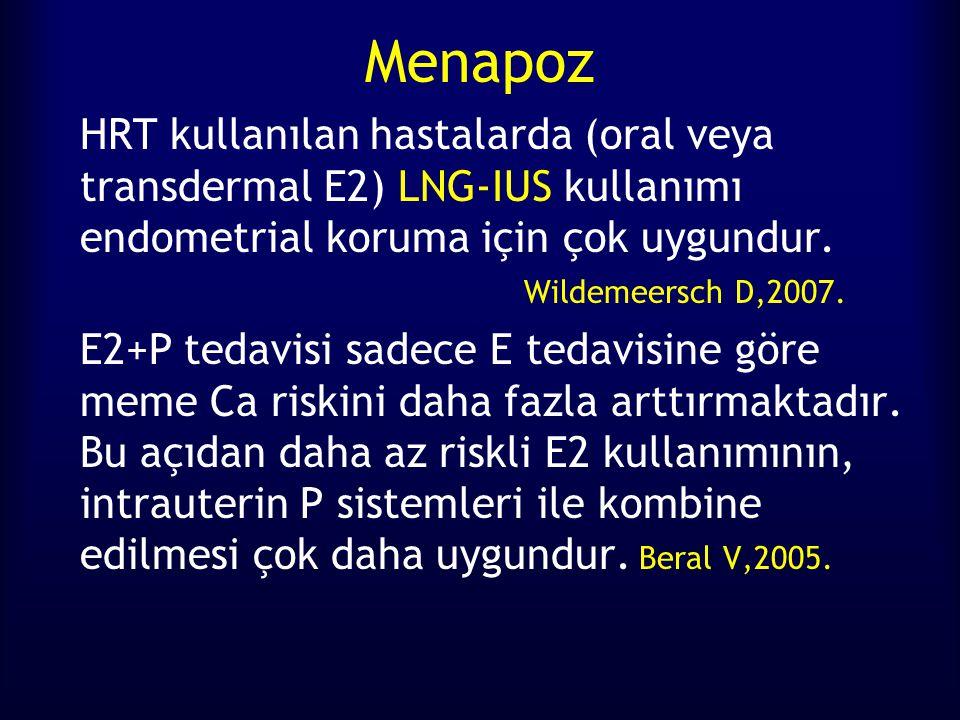 Menapoz HRT kullanılan hastalarda (oral veya transdermal E2) LNG-IUS kullanımı endometrial koruma için çok uygundur. Wildemeersch D,2007. E2+P tedavis