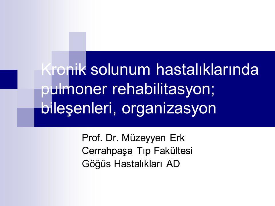 Kronik solunum hastalıklarında pulmoner rehabilitasyon; bileşenleri, organizasyon Prof. Dr. Müzeyyen Erk Cerrahpaşa Tıp Fakültesi Göğüs Hastalıkları A