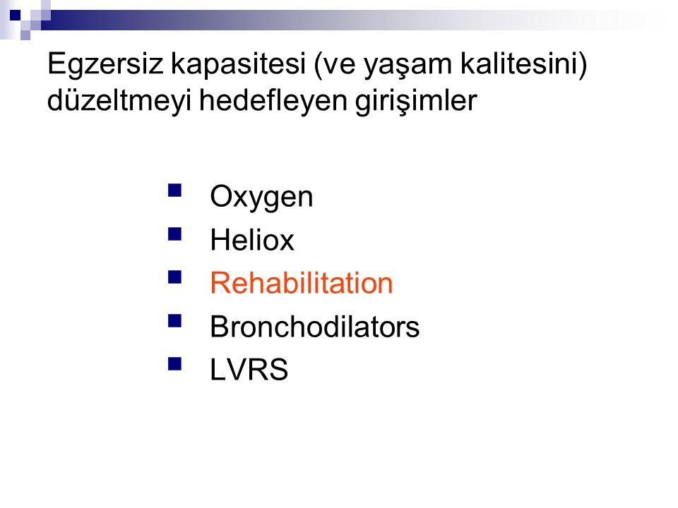 Egzersiz kapasitesi (ve yaşam kalitesini) düzeltmeyi hedefleyen girişimler  Oxygen  Heliox  Rehabilitation  Bronchodilators  LVRS