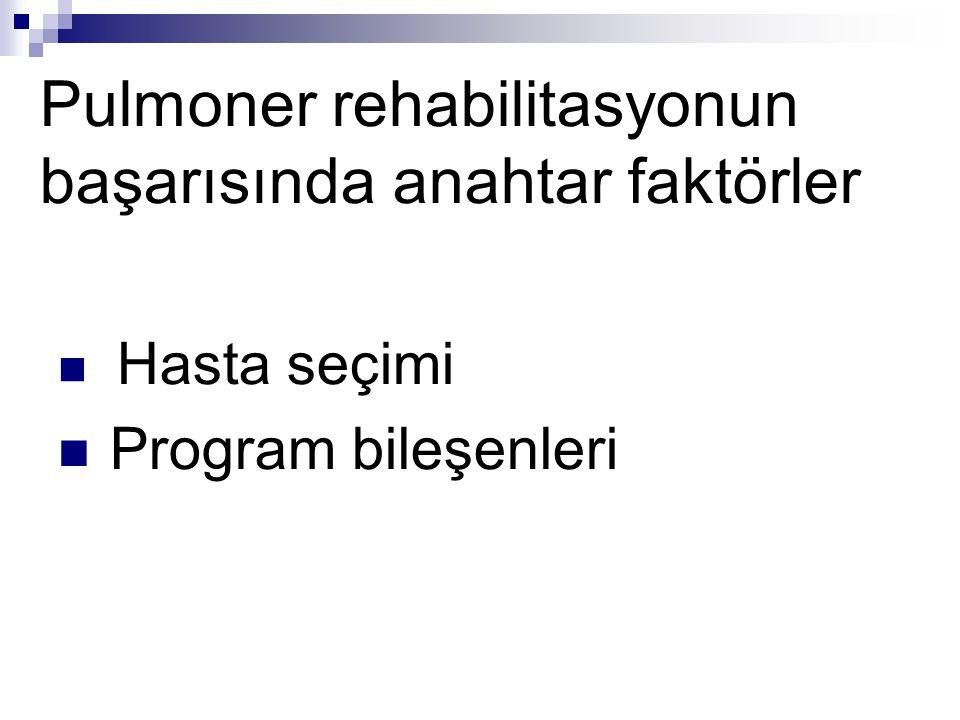 Pulmoner rehabilitasyonun başarısında anahtar faktörler Hasta seçimi Program bileşenleri