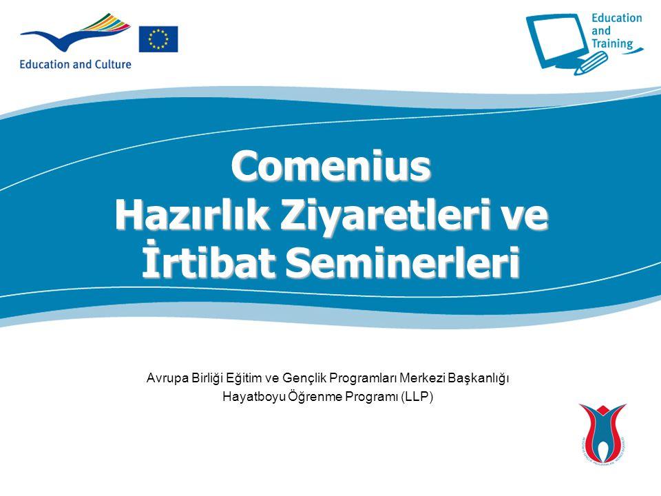 Comenius Hazırlık Ziyaretleri ve İrtibat Seminerleri Avrupa Birliği Eğitim ve Gençlik Programları Merkezi Başkanlığı Hayatboyu Öğrenme Programı (LLP)