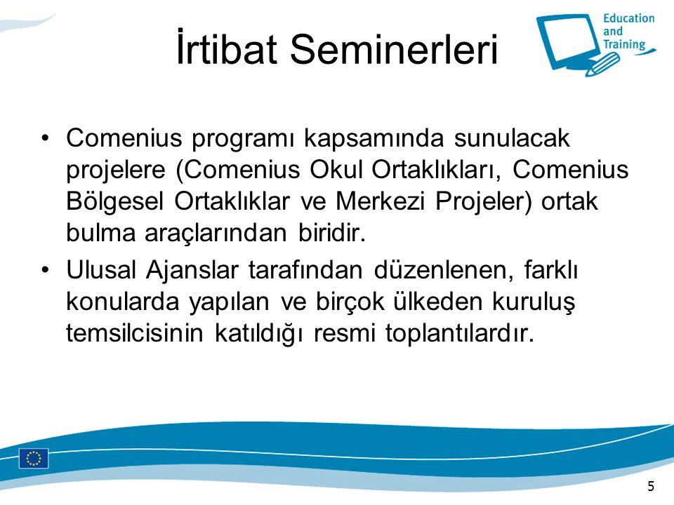 İrtibat Seminerleri Comenius programı kapsamında sunulacak projelere (Comenius Okul Ortaklıkları, Comenius Bölgesel Ortaklıklar ve Merkezi Projeler) o