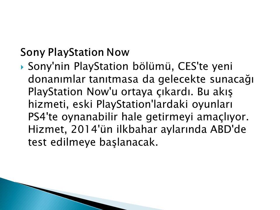 Sony PlayStation Now  Sony'nin PlayStation bölümü, CES'te yeni donanımlar tanıtmasa da gelecekte sunacağı PlayStation Now'u ortaya çıkardı. Bu akış h