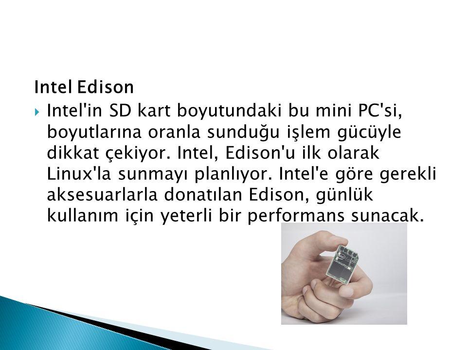 Intel Edison  Intel'in SD kart boyutundaki bu mini PC'si, boyutlarına oranla sunduğu işlem gücüyle dikkat çekiyor. Intel, Edison'u ilk olarak Linux'l