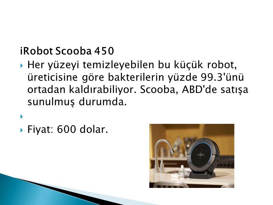 iRobot Scooba 450  Her yüzeyi temizleyebilen bu küçük robot, üreticisine göre bakterilerin yüzde 99.3'ünü ortadan kaldırabiliyor. Scooba, ABD'de satı