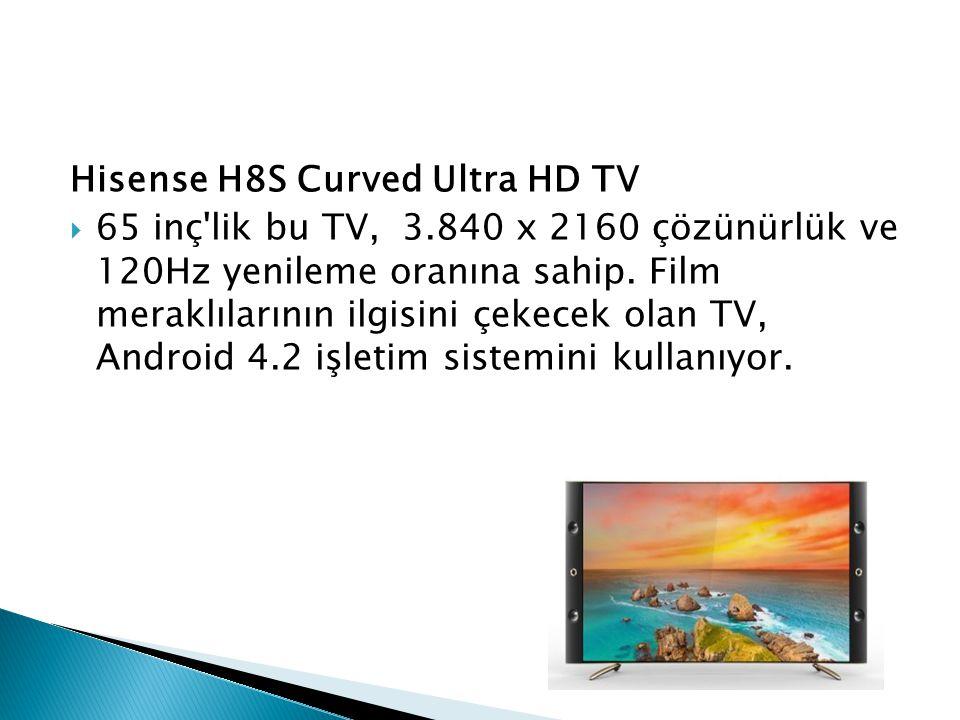 Hisense H8S Curved Ultra HD TV  65 inç'lik bu TV, 3.840 x 2160 çözünürlük ve 120Hz yenileme oranına sahip. Film meraklılarının ilgisini çekecek olan